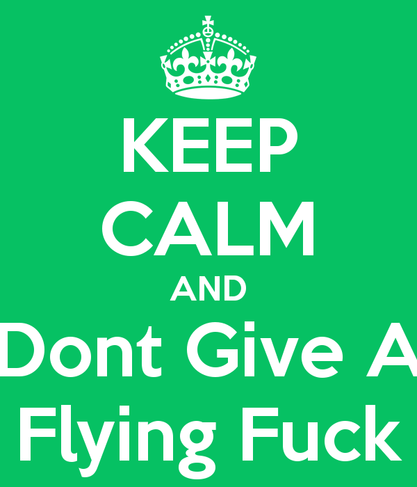keep-calm-and-dont-give-a-flying-fuck.png